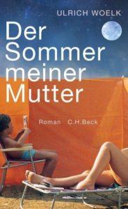 Ulrich Woelk - Der Sommer meiner Mutter*